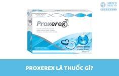 Proxerex là thuốc gì, có tốt không? Công dụng, liều dùng và giá thế nào?